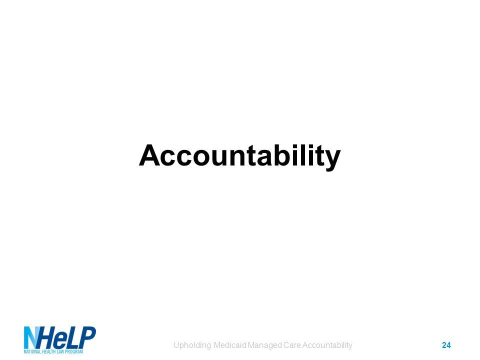 Accountability Upholding Medicaid Managed Care Accountability24
