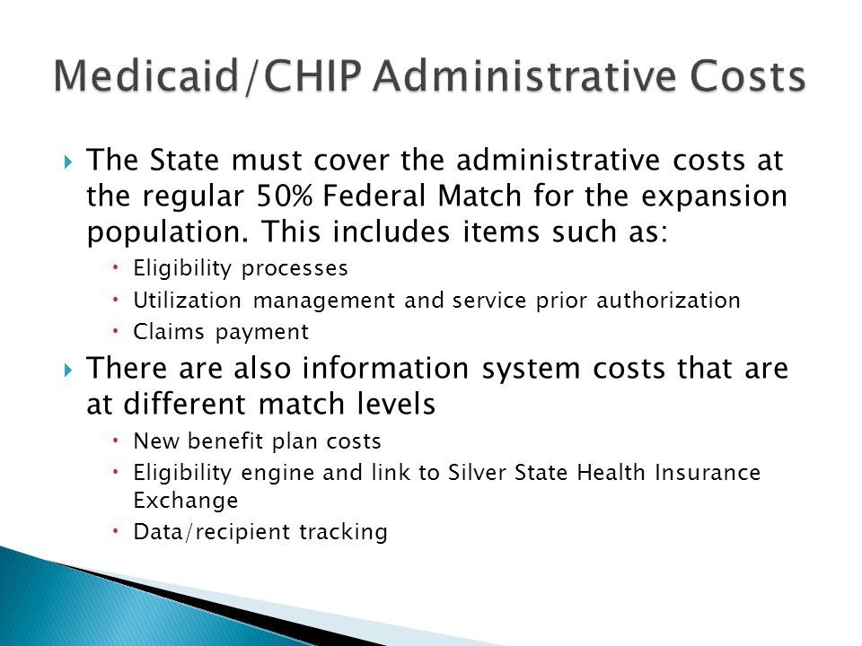  The State must cover the administrative costs at the regular 50% Federal Match for the expansion population.