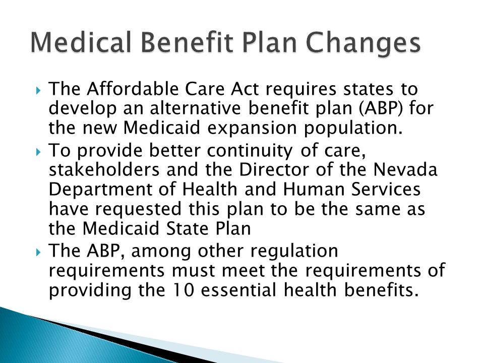  The Affordable Care Act requires states to develop an alternative benefit plan (ABP) for the new Medicaid expansion population.