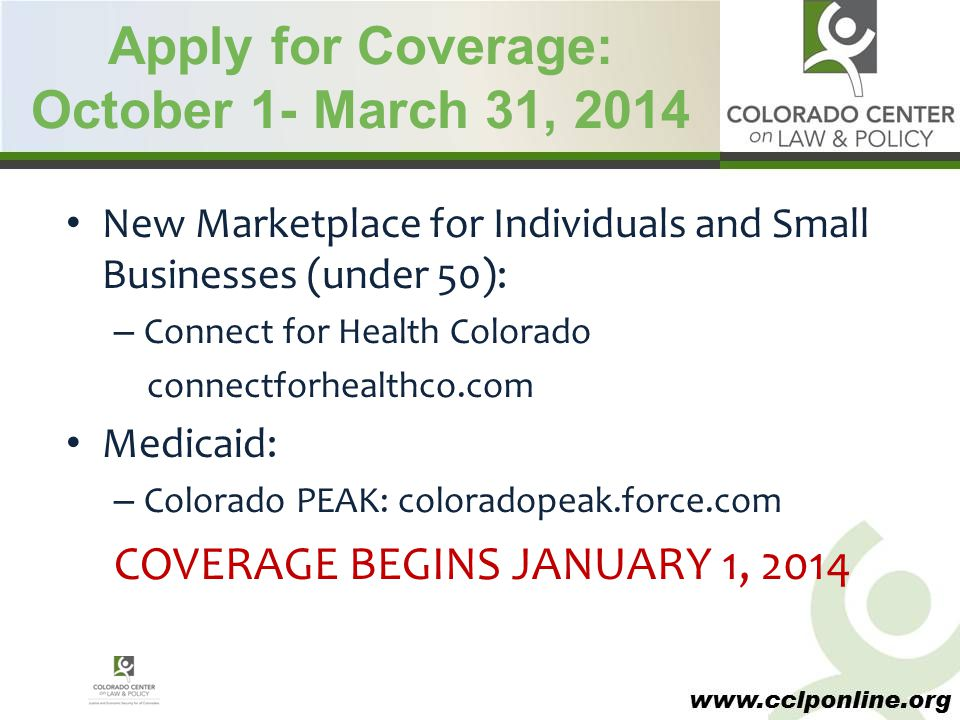 www.cclponline.org Apply for Coverage: October 1- March 31, 2014 New Marketplace for Individuals and Small Businesses (under 50): – Connect for Health