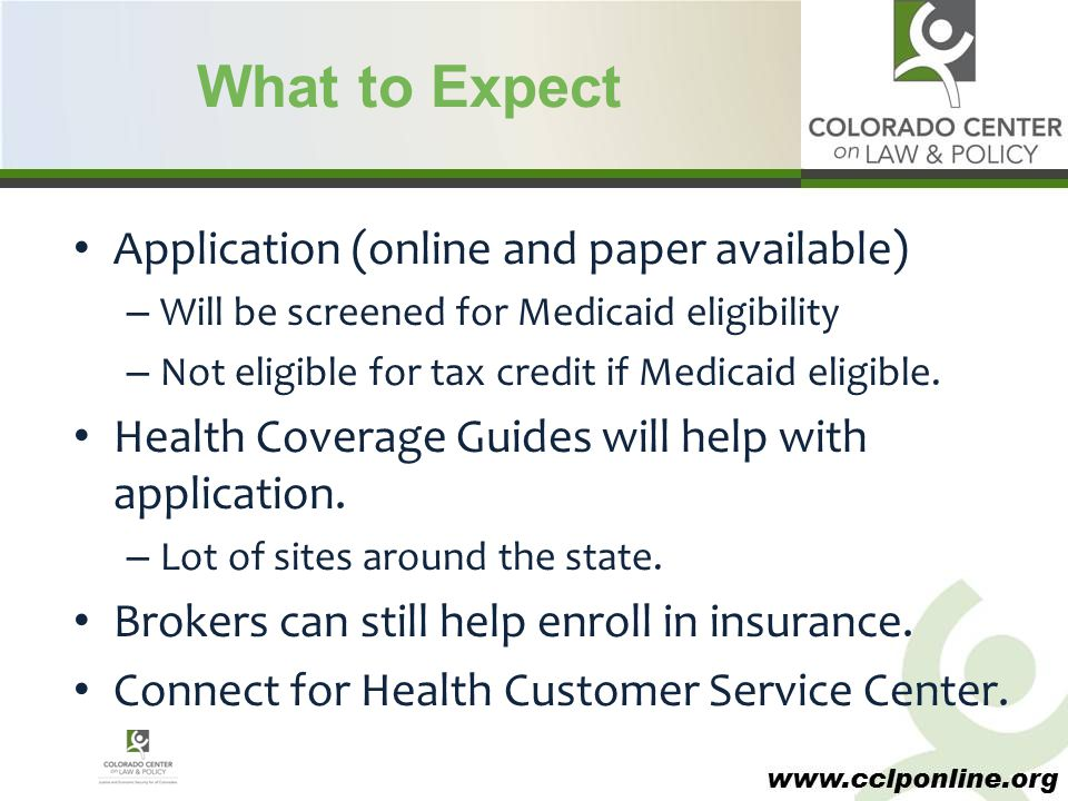 www.cclponline.org What to Expect Application (online and paper available) – Will be screened for Medicaid eligibility – Not eligible for tax credit i