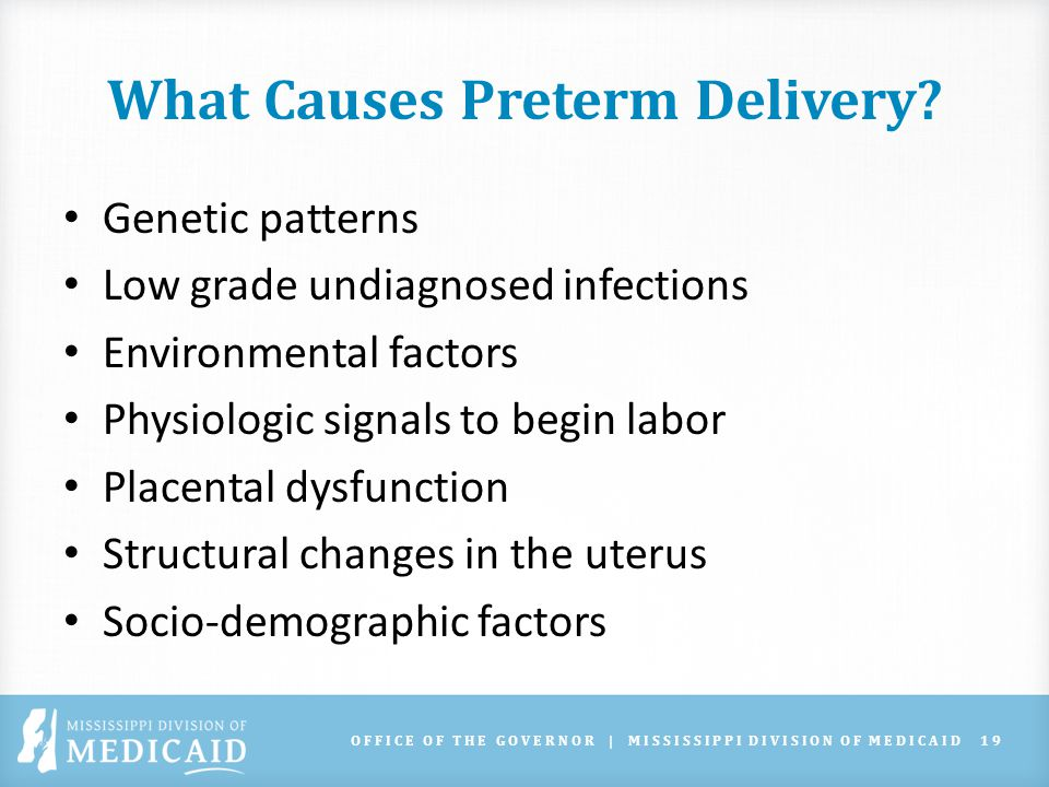 OFFICE OF THE GOVERNOR | MISSISSIPPI DIVISION OF MEDICAID19 What Causes Preterm Delivery.
