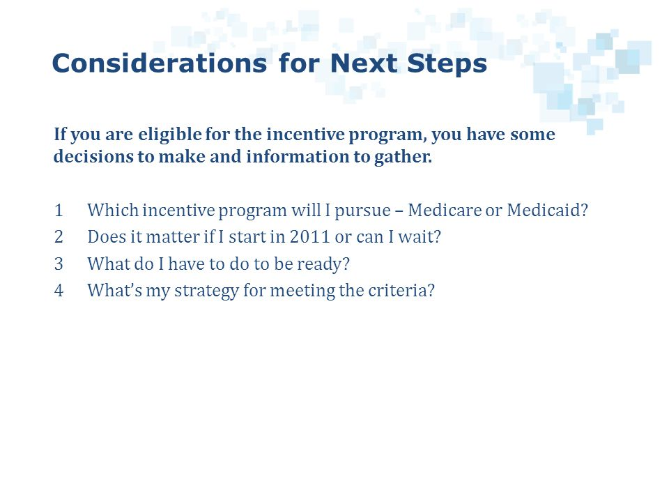 If you are eligible for the incentive program, you have some decisions to make and information to gather.