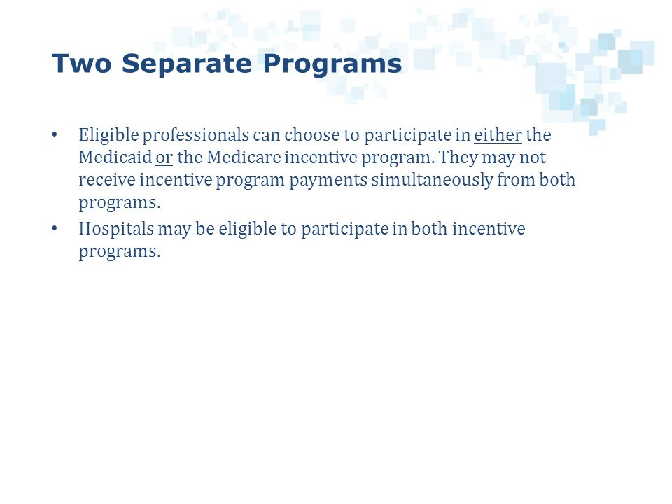 Eligible professionals can choose to participate in either the Medicaid or the Medicare incentive program.