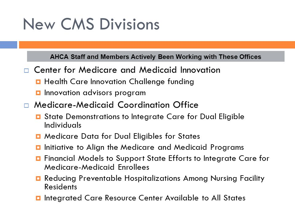New CMS Divisions  Center for Medicare and Medicaid Innovation  Health Care Innovation Challenge funding  Innovation advisors program  Medicare-Me
