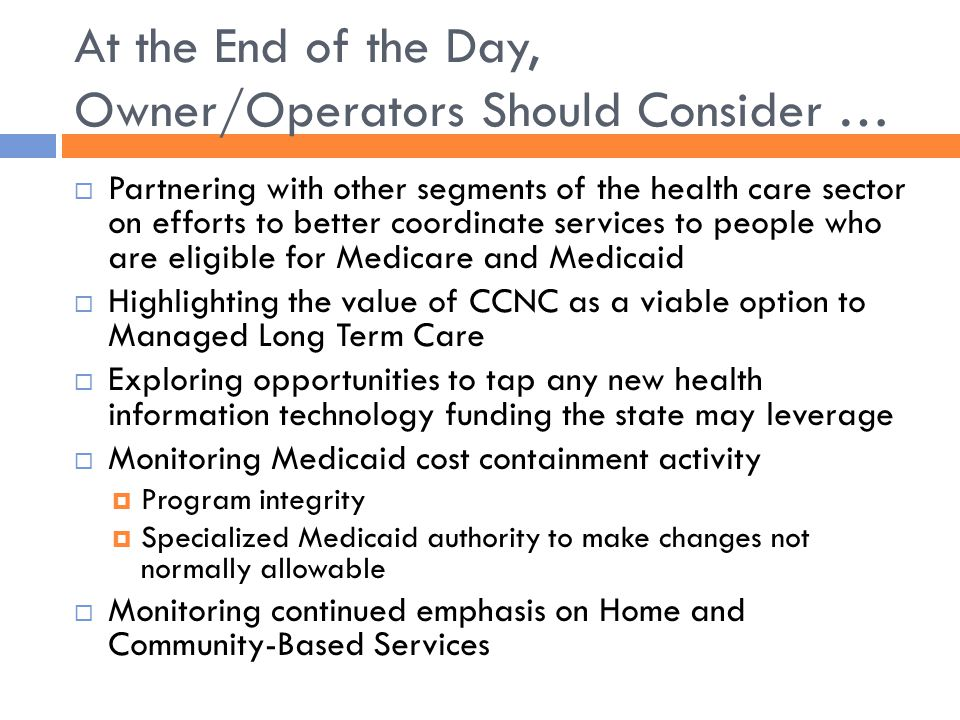 At the End of the Day, Owner/Operators Should Consider …  Partnering with other segments of the health care sector on efforts to better coordinate se