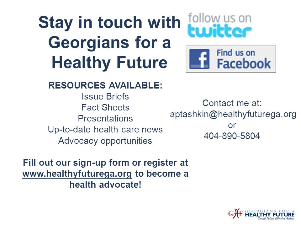 RESOURCES AVAILABLE: Issue Briefs Fact Sheets Presentations Up-to-date health care news Advocacy opportunities Fill out our sign-up form or register a