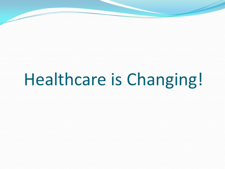 Healthcare is Changing!