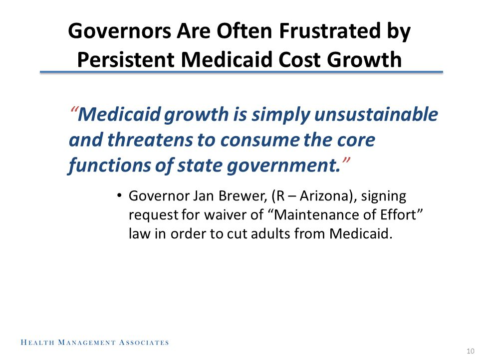 "Governors Are Often Frustrated by Persistent Medicaid Cost Growth ""Medicaid growth is simply unsustainable and threatens to consume the core functions"