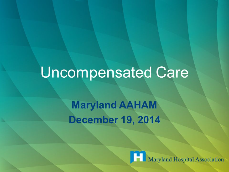 Uncompensated Care Maryland AAHAM December 19, 2014