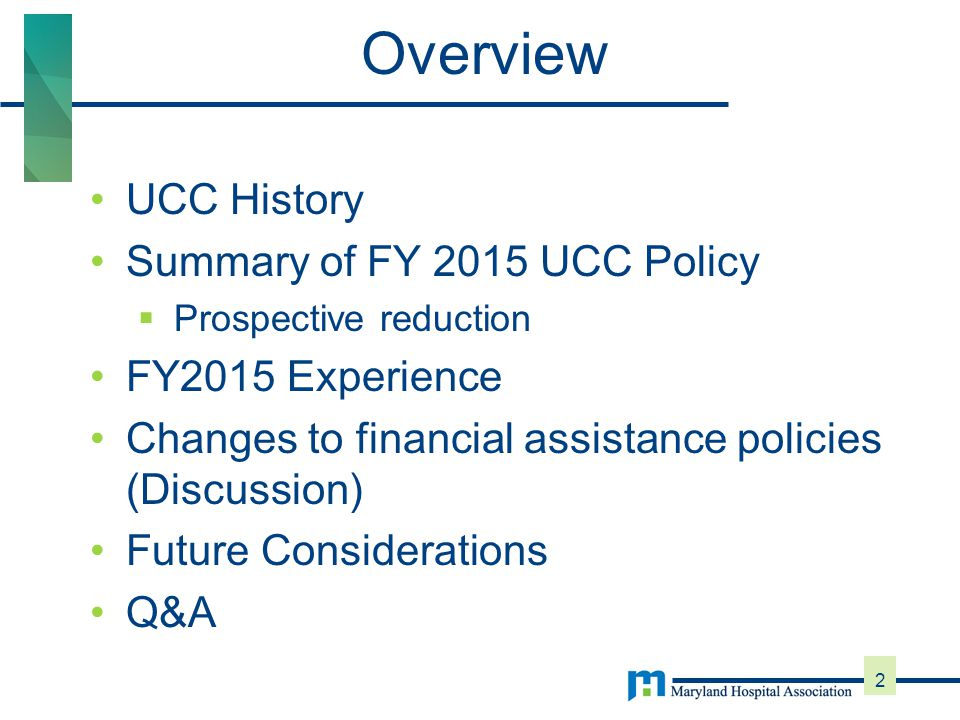 UCC History Summary of FY 2015 UCC Policy  Prospective reduction FY2015 Experience Changes to financial assistance policies (Discussion) Future Considerations Q&A 2 Overview