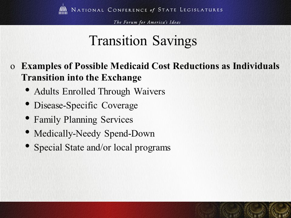 Transition Savings oExamples of Possible Medicaid Cost Reductions as Individuals Transition into the Exchange Adults Enrolled Through Waivers Disease-