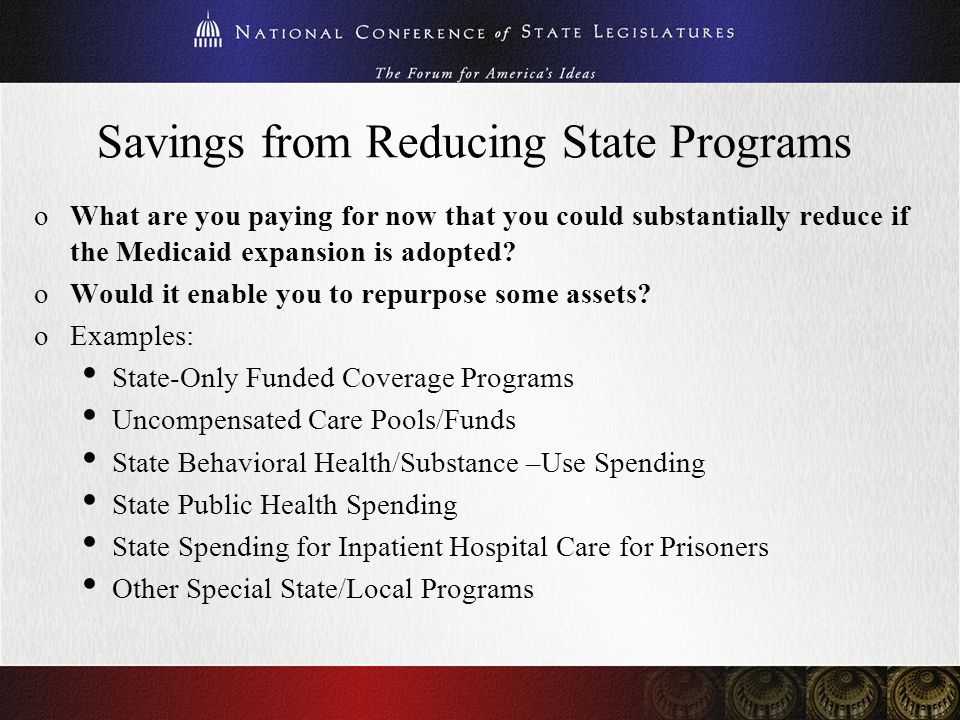 Savings from Reducing State Programs oWhat are you paying for now that you could substantially reduce if the Medicaid expansion is adopted? oWould it