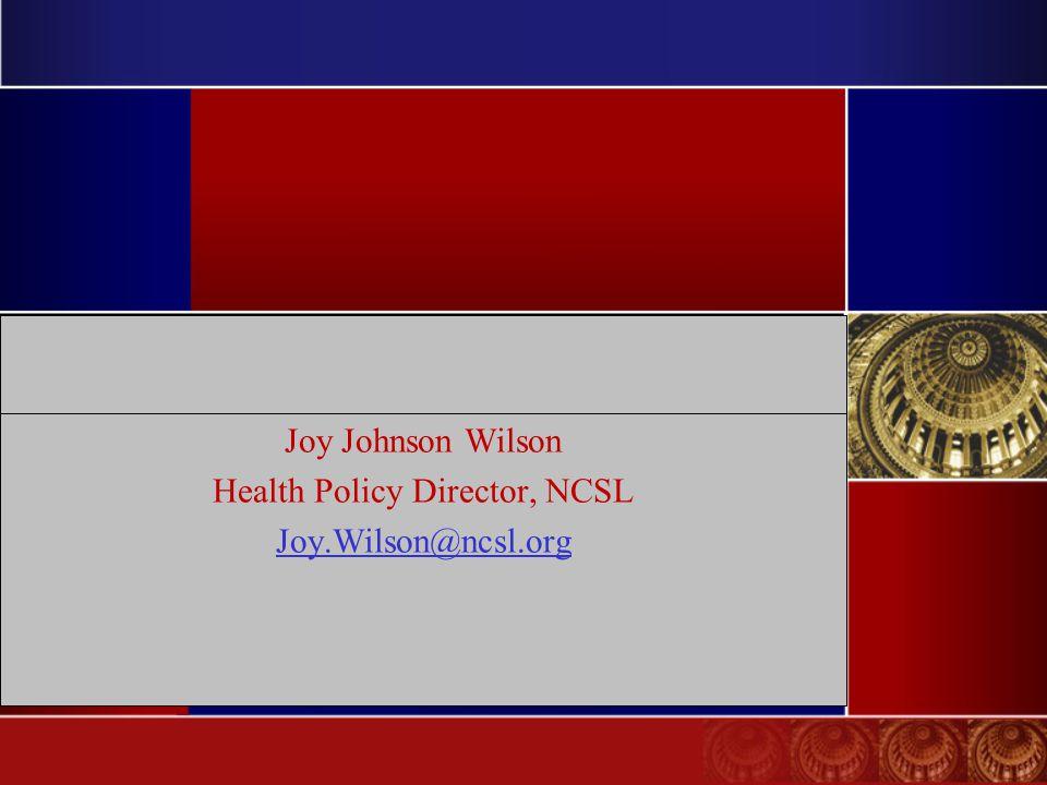 Joy Johnson Wilson Health Policy Director, NCSL Joy.Wilson@ncsl.org