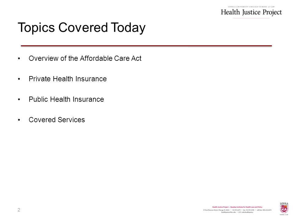 Topics Covered Today Overview of the Affordable Care Act Private Health Insurance Public Health Insurance Covered Services 2