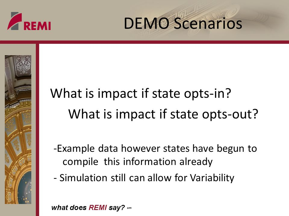 what does REMI say. sm DEMO Scenarios What is impact if state opts-in.