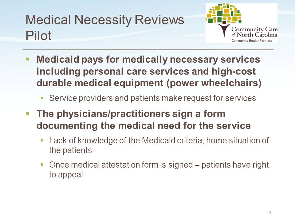 Place logo here Place logo here Medical Necessity Reviews Pilot  Medicaid pays for medically necessary services including personal care services and