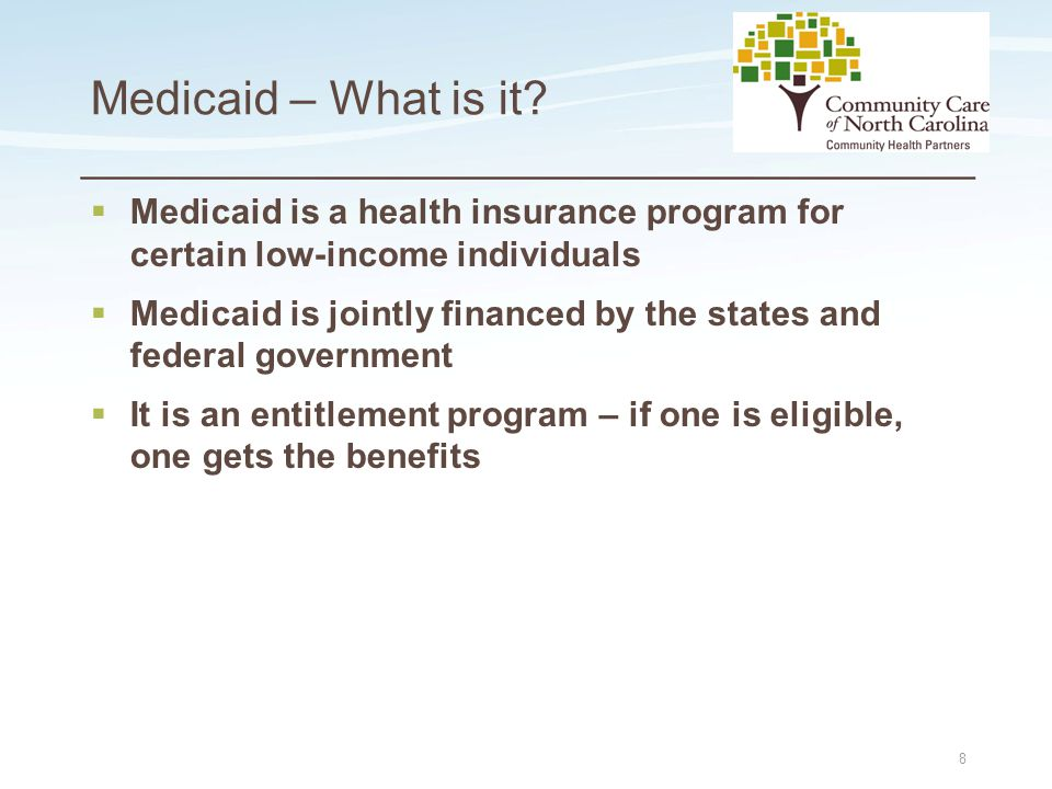 Place logo here Place logo here Medicaid – What is it?  Medicaid is a health insurance program for certain low-income individuals  Medicaid is joint