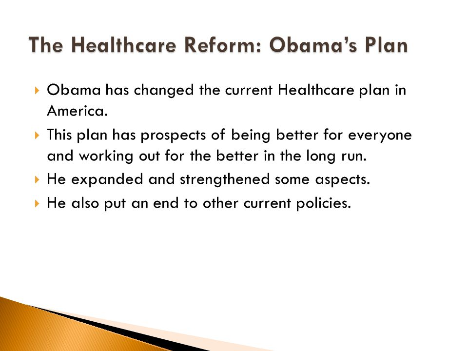  Obama has changed the current Healthcare plan in America.