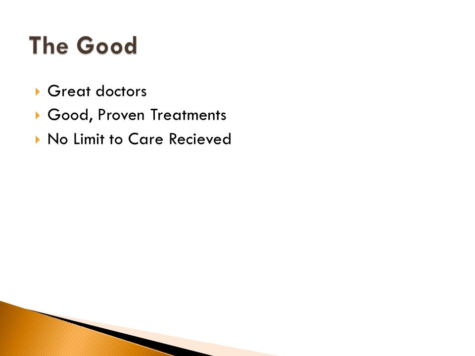  Great doctors  Good, Proven Treatments  No Limit to Care Recieved
