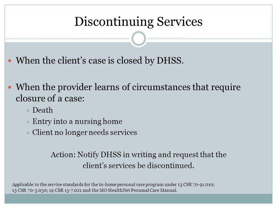 Discontinuing Services When the client's case is closed by DHSS.