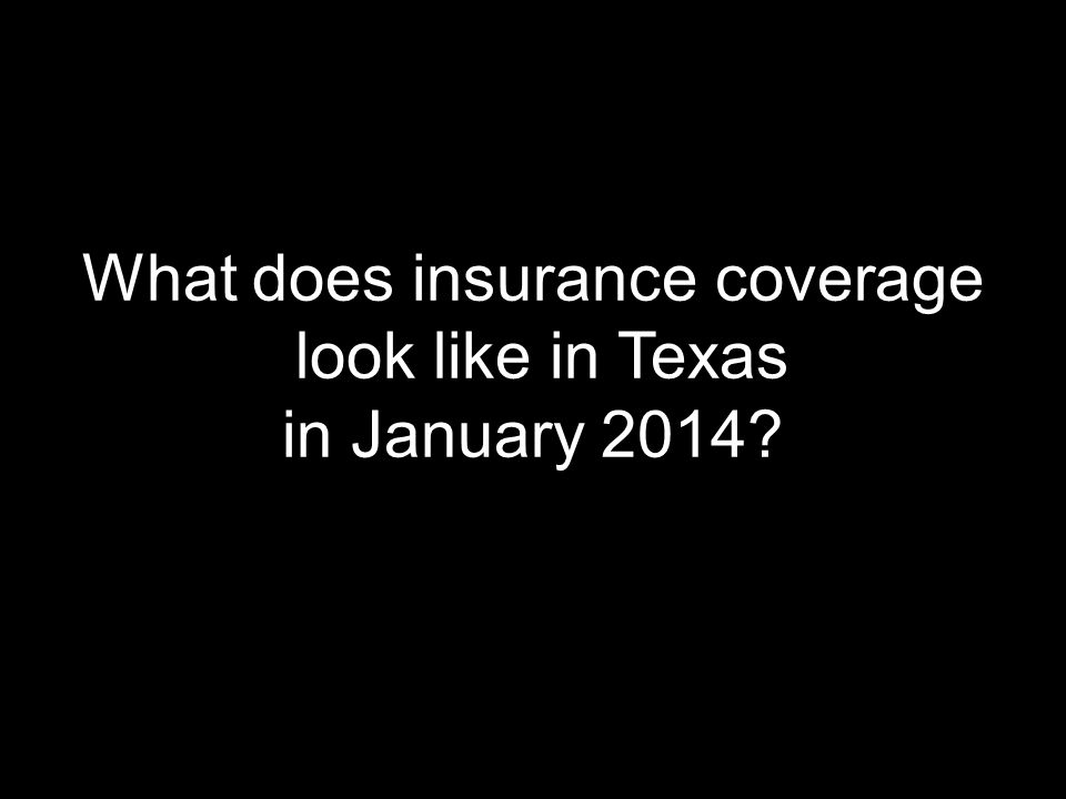 What does insurance coverage look like in Texas in January 2014