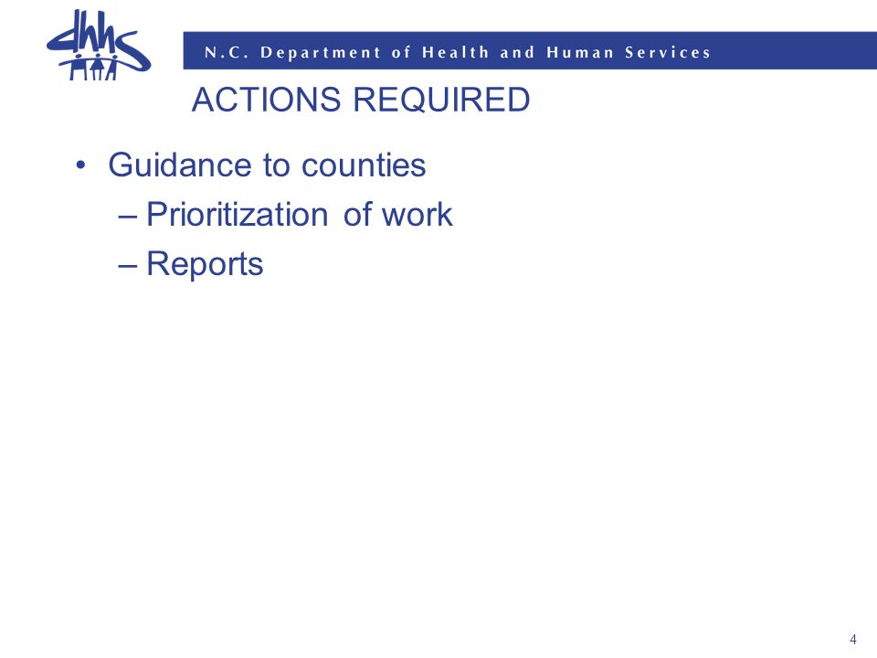 4 ACTIONS REQUIRED Guidance to counties –Prioritization of work –Reports