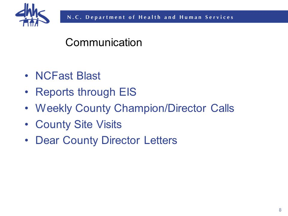 8 Communication NCFast Blast Reports through EIS Weekly County Champion/Director Calls County Site Visits Dear County Director Letters