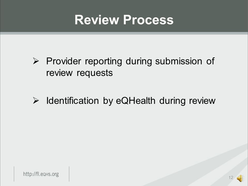 eQHealth is responsible for reviewing HCACs and OPPCs related to hospitalizations in all hospital settings. Review Process 11