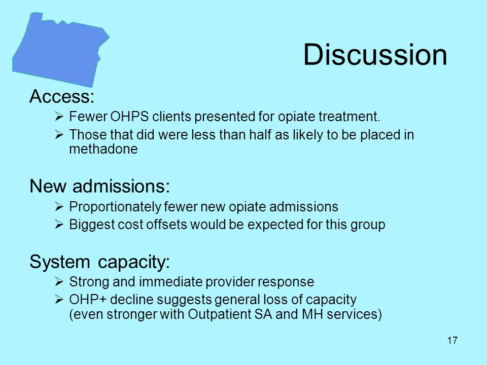 17 Discussion Access:  Fewer OHPS clients presented for opiate treatment.