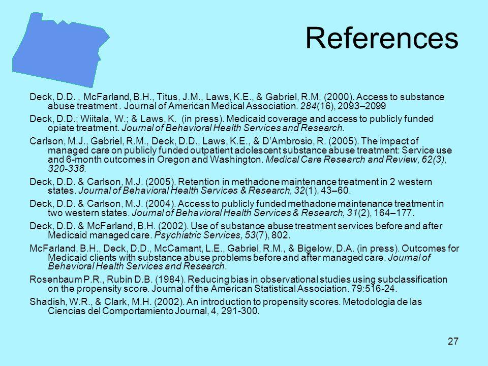27 References Deck, D.D., McFarland, B.H., Titus, J.M., Laws, K.E., & Gabriel, R.M. (2000). Access to substance abuse treatment. Journal of American M