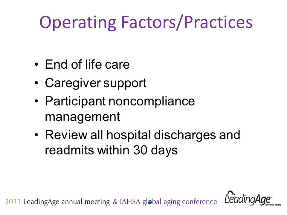 End of life care Caregiver support Participant noncompliance management Review all hospital discharges and readmits within 30 days Operating Factors/Practices