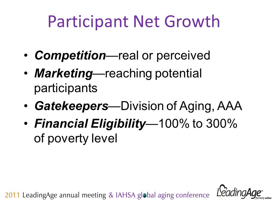 Participant Net Growth Competition—real or perceived Marketing—reaching potential participants Gatekeepers—Division of Aging, AAA Financial Eligibility—100% to 300% of poverty level