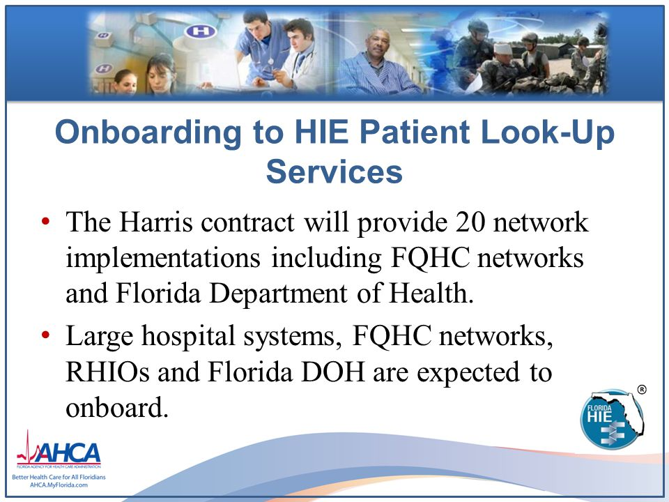 Onboarding to HIE Patient Look-Up Services The Harris contract will provide 20 network implementations including FQHC networks and Florida Department of Health.