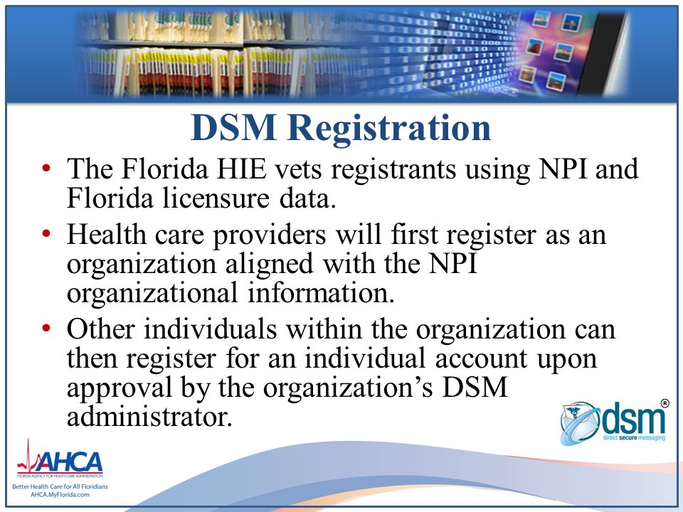 DSM Registration The Florida HIE vets registrants using NPI and Florida licensure data.