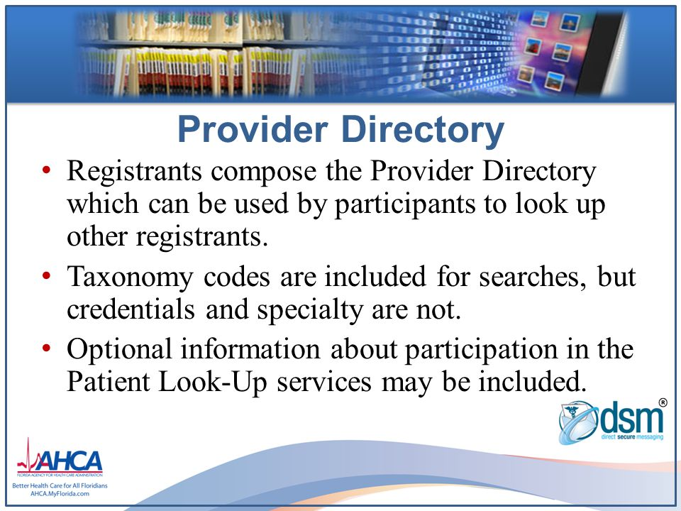Provider Directory Registrants compose the Provider Directory which can be used by participants to look up other registrants.