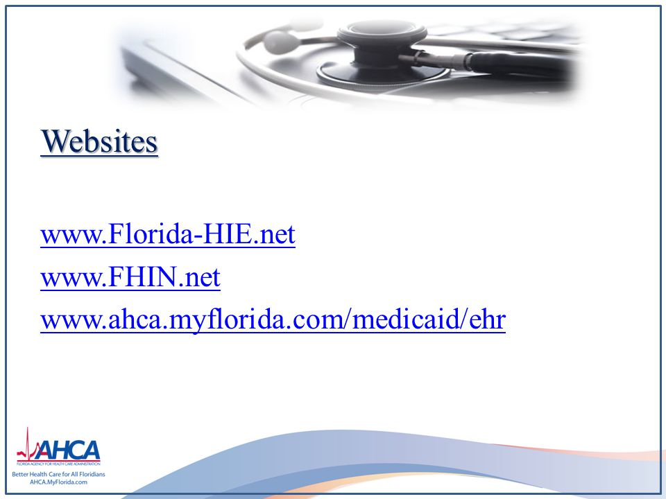 Websites www.Florida-HIE.net www.FHIN.net www.ahca.myflorida.com/medicaid/ehr