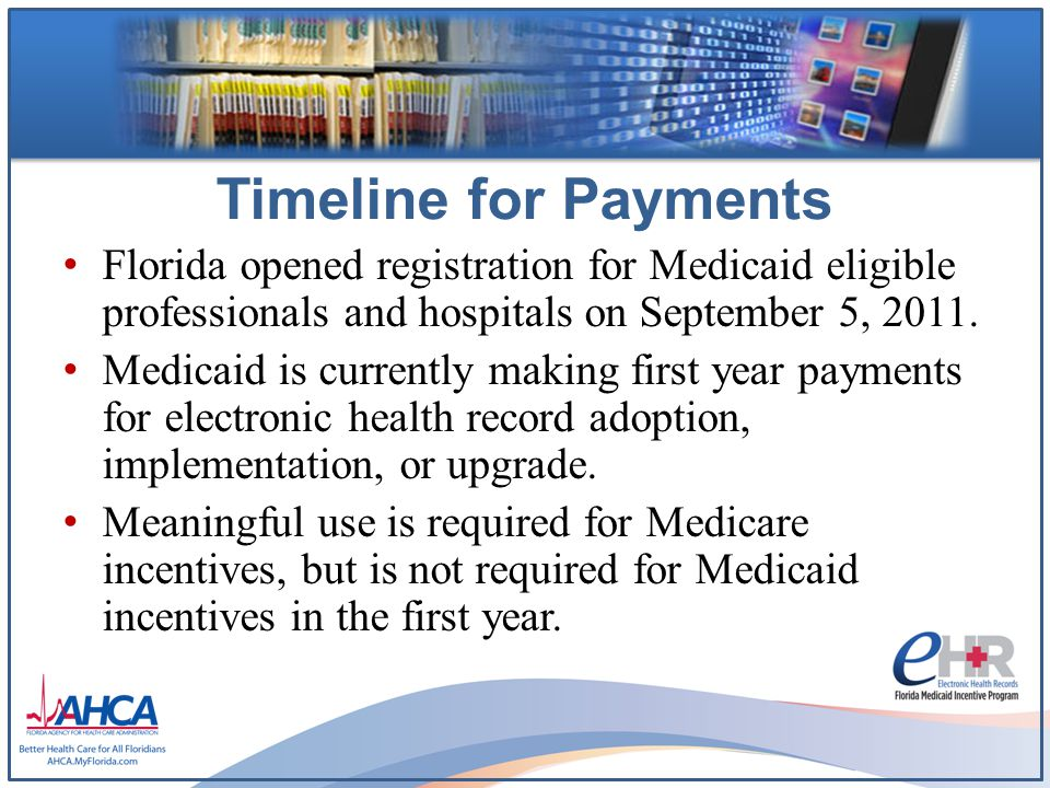 Timeline for Payments Florida opened registration for Medicaid eligible professionals and hospitals on September 5, 2011.