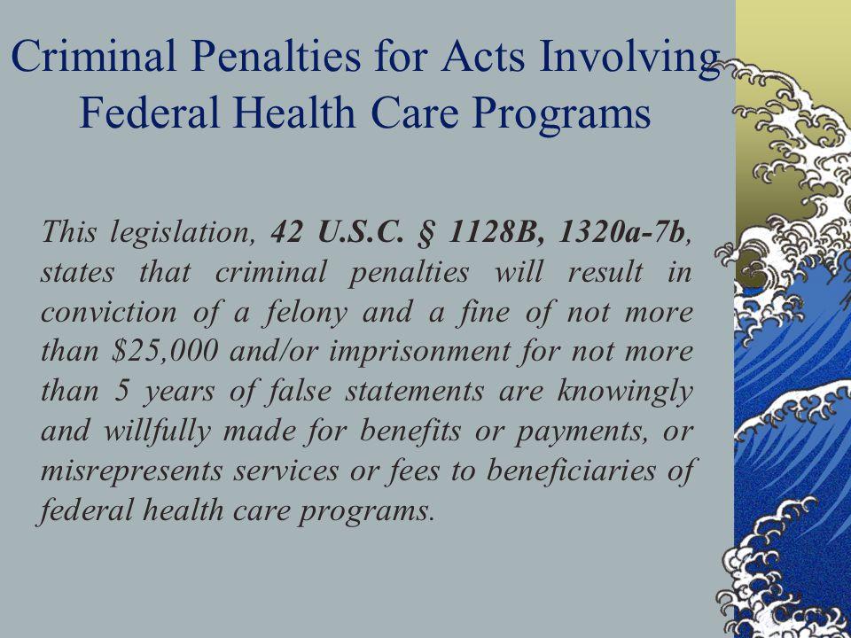 Criminal Penalties for Acts Involving Federal Health Care Programs This legislation, 42 U.S.C.
