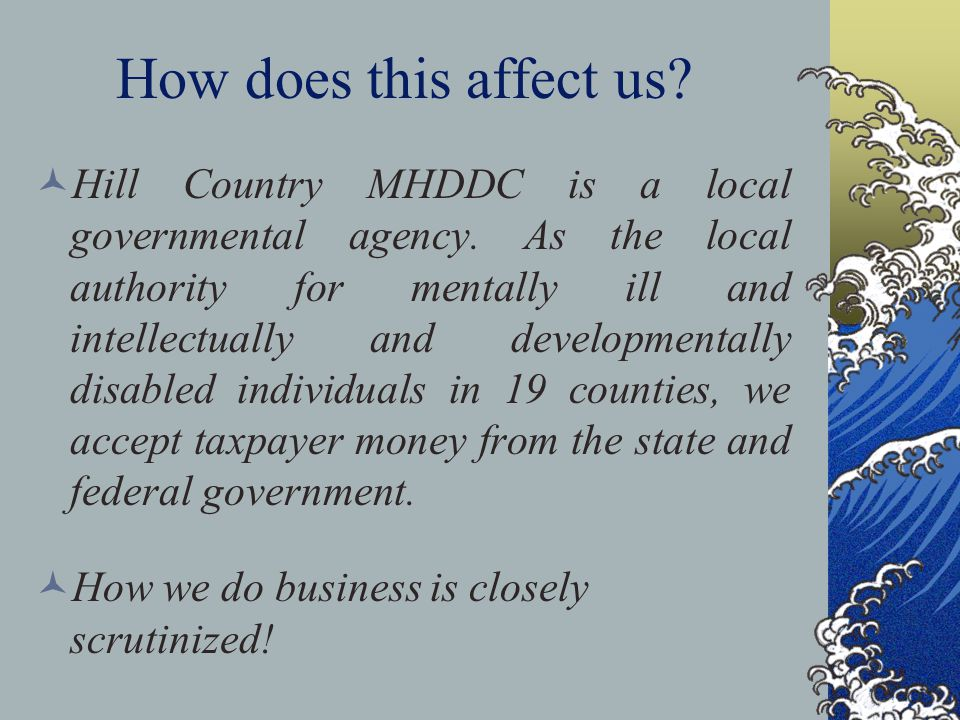 How does this affect us.Hill Country MHDDC is a local governmental agency.