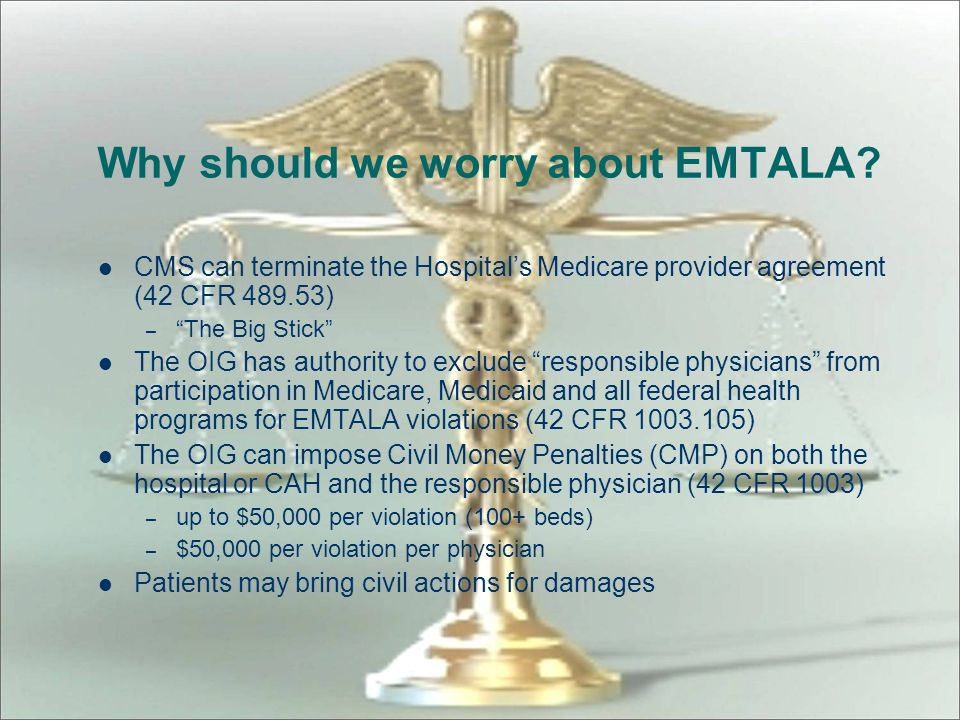 """CMS also published """"interpretive guidelines"""" in 1995 Last revision in 2004 Guidelines are used by surveyors in review of EMTALA concerns Found in Medi"""
