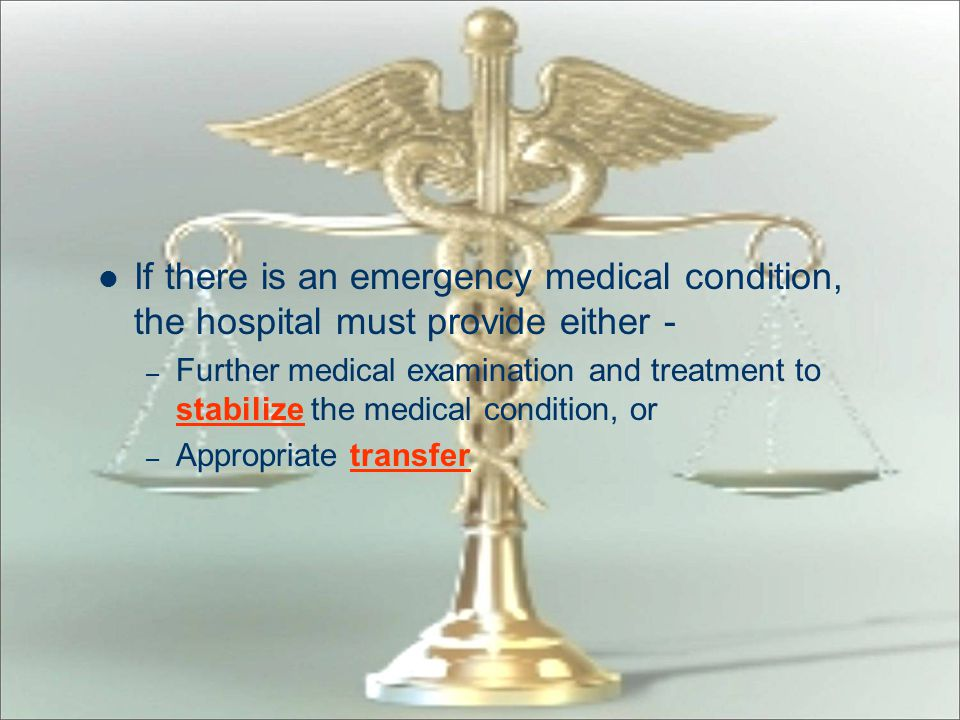 Overview A person who comes to the emergency department for examination or treatment for a medical condition must receive a medical screening examinat