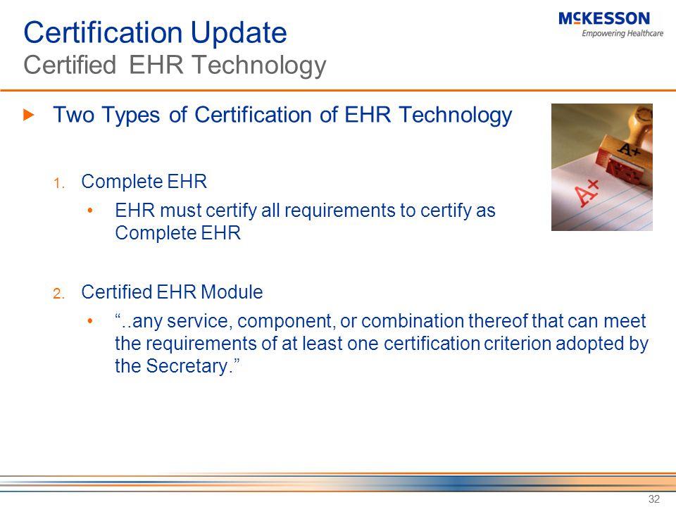 32 Certification Update Certified EHR Technology  Two Types of Certification of EHR Technology 1.