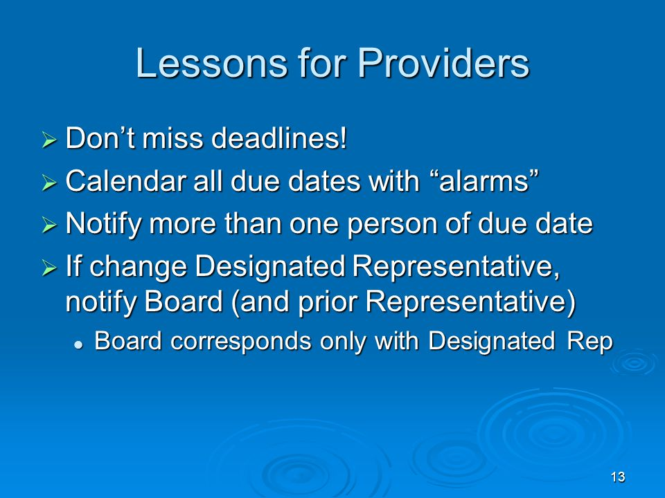 13 Lessons for Providers  Don't miss deadlines.