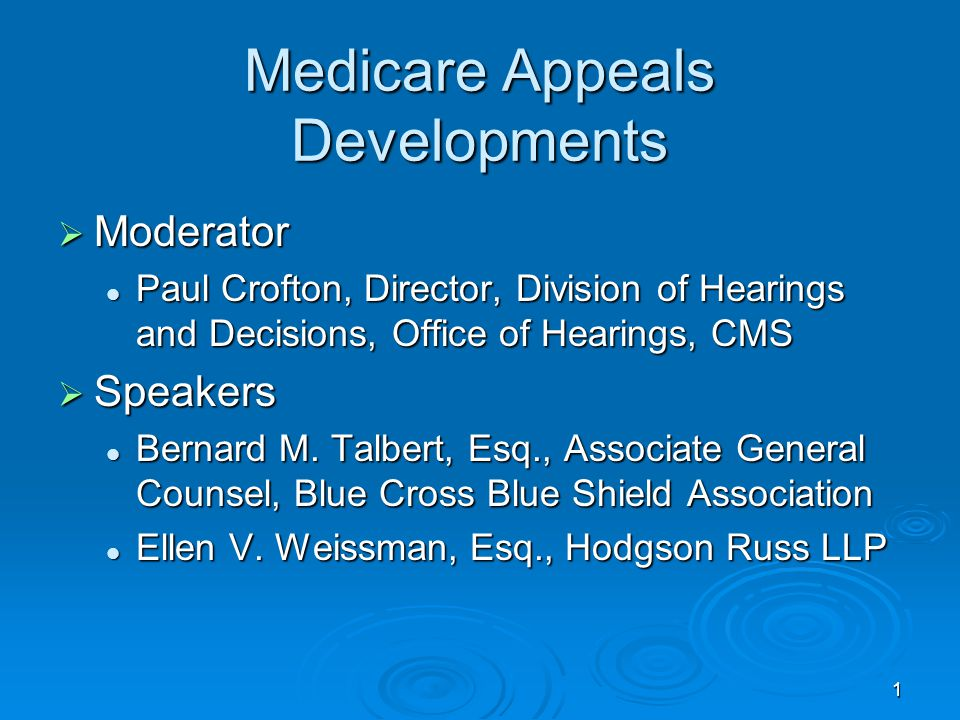 1 Medicare Appeals Developments  Moderator Paul Crofton, Director, Division of Hearings and Decisions, Office of Hearings, CMS Paul Crofton, Director, Division of Hearings and Decisions, Office of Hearings, CMS  Speakers Bernard M.