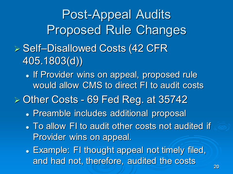 20 Post-Appeal Audits Proposed Rule Changes  Self–Disallowed Costs (42 CFR 405.1803(d)) If Provider wins on appeal, proposed rule would allow CMS to direct FI to audit costs If Provider wins on appeal, proposed rule would allow CMS to direct FI to audit costs  Other Costs - 69 Fed Reg.