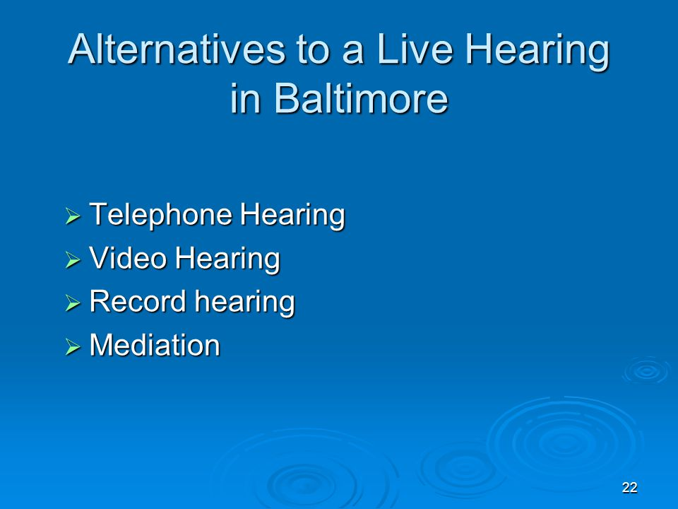 22 Alternatives to a Live Hearing in Baltimore  Telephone Hearing  Video Hearing  Record hearing  Mediation