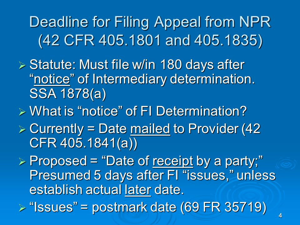 4 Deadline for Filing Appeal from NPR (42 CFR 405.1801 and 405.1835)  Statute: Must file w/in 180 days after notice of Intermediary determination.