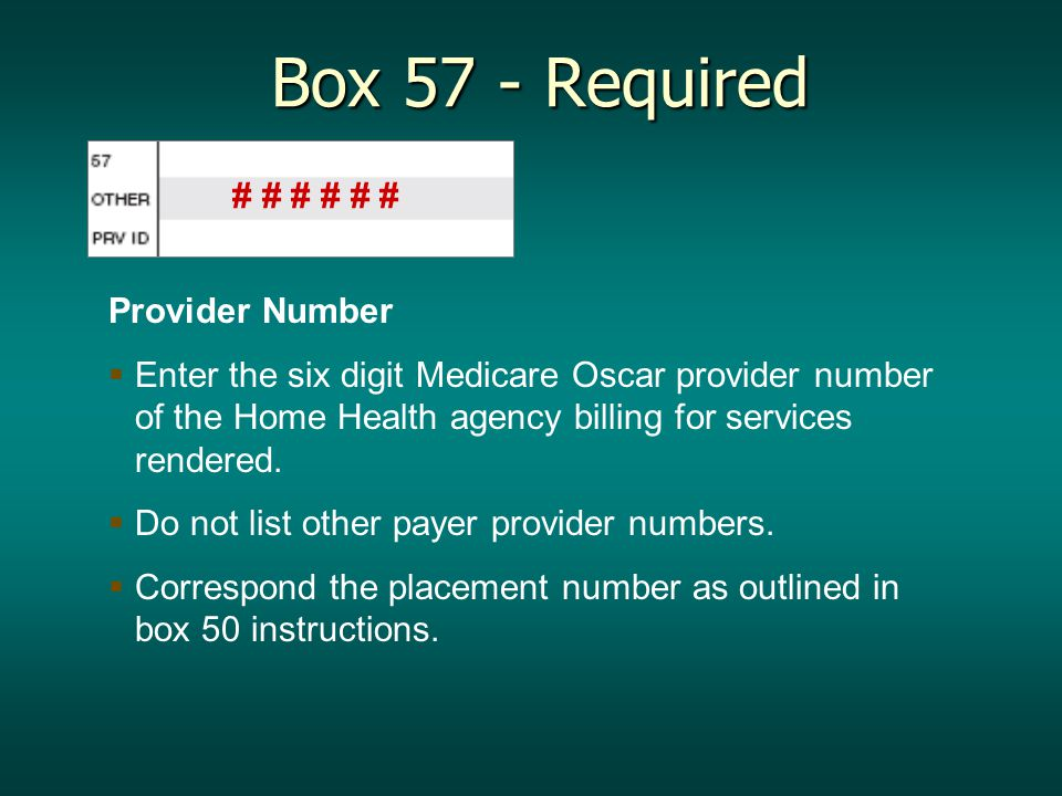 Provider Number   Enter the six digit Medicare Oscar provider number of the Home Health agency billing for services rendered.
