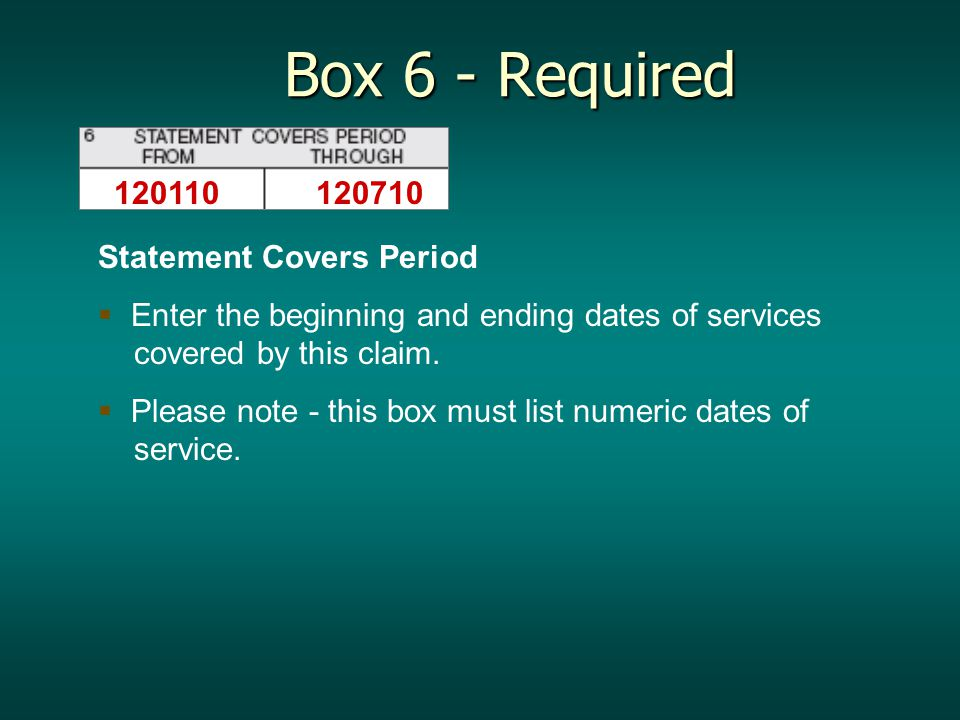 120110 120710 Statement Covers Period   Enter the beginning and ending dates of services covered by this claim.